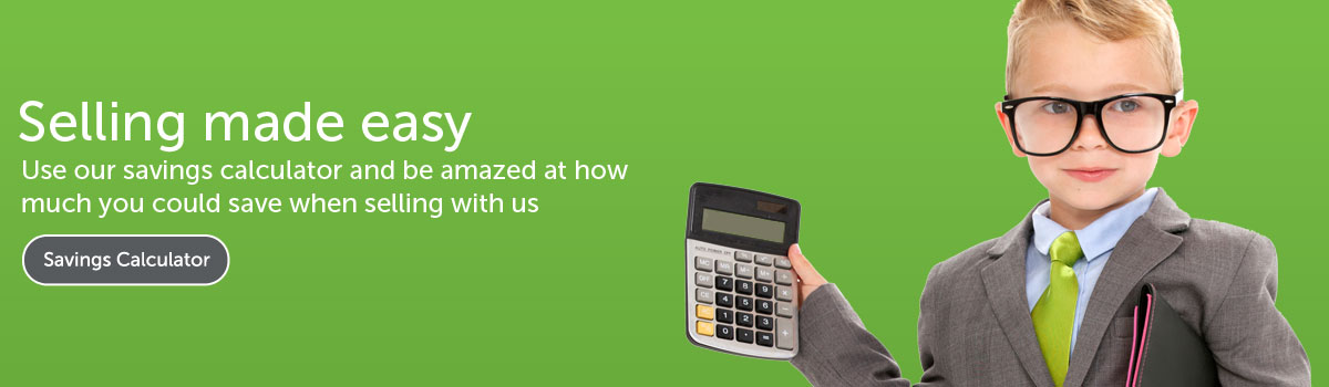Selling made easy - Use our savings calculatior and be amazed at how much you could save when selling with us
